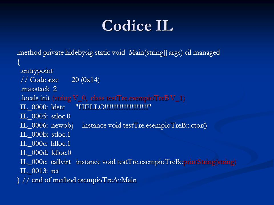 Codice IL .method private hidebysig static void Main(string[] args) cil managed. { .entrypoint. // Code size 20 (0x14)